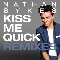 Kiss Me Quick - Nathan Sykes