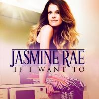 If I Want To - Jasmine Rae