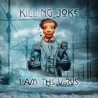 I Am The Virus - Killing Joke