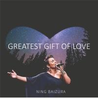 Greatest Gift Of Love - Ning Baizura