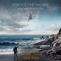Wish That You Were Here - Florence + The Machine
