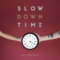 Slow Down Time - Us The Duo