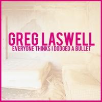 Everyone Thinks I Dodged A Bul - Greg Laswell