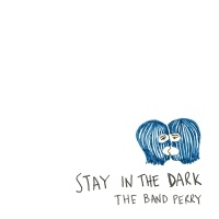 Stay In The Dark - The Band Perry