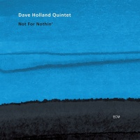Not For Nothin' - Dave Holland Quintet