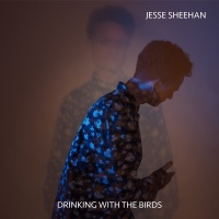Drinking With The Birds - Jesse Sheehan