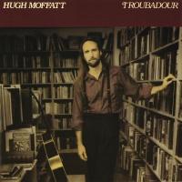 Troubadour - Hugh Moffatt