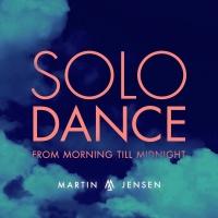 Solo Dance (From Morning Till - Martin Jensen