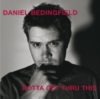 Gotta Get Thru This - Daniel Bedingfield
