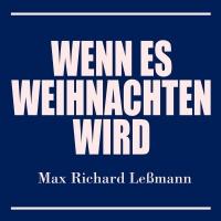 Wenn es Weihnachten wird - Max Richard Leßmann