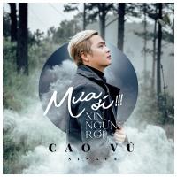 Mưa Ơi Xin Ngừng Rơi (Single) - Cao Vũ