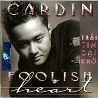Trái Tim Dại Khờ - Foolish Heart - Cardin