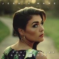 If You're Never Gonna Move - Jessie Ware