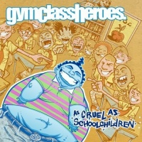 As Cruel As School Children - Gym Class Heroes