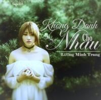 Không Dành Cho Nhau - Lương Minh Trang
