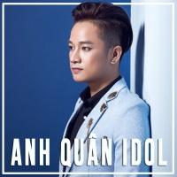 Những Bài Hát Hay Nhất Của Anh Quân Idol - Anh Quân Idol