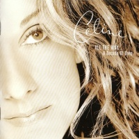 All The Way A Decade Of Song - Celine Dion