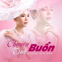 Chuyện Tình Buồn (Single) - Dương Kim Ánh