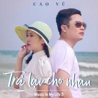 Trả Lại Cho Nhau (Single) - Cao Vũ