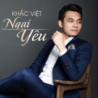 Ngại Yêu (Single) - Khắc Việt