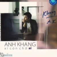 Ai Còn Chờ Ai - Anh Khang