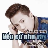 Nếu Cứ Như Vậy (Remix 2014) - Châu Khải Phong