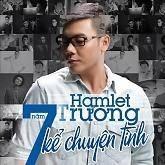 7 Năm Kể Chuyện Tình - Hamlet Trương