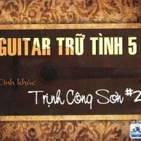 Guitar Trữ Tình 5 - Trịnh Công Sơn - Nhiều Ca Sĩ