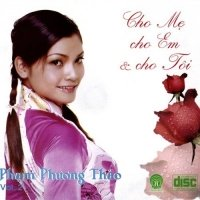 Cho Mẹ Cho Em Cho Tôi - Phạm Phương Thảo