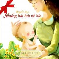 Tuyển Tập Những Bài Hát Về Mẹ - Nguyễn Văn Chung