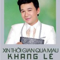 Xin Thời Gian Qua Mau - Khang Lê