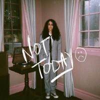 Not Today (Single) - Alessia Cara