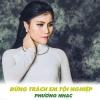 Đừng Trách Em Tội Nghiệp (Single) - Phương Nhạc