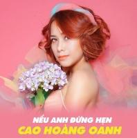 Nếu Anh Đừng Hẹn (Single) - Cao Hoàng Oanh