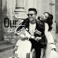 Our Story - Mai Tiến Dũng
