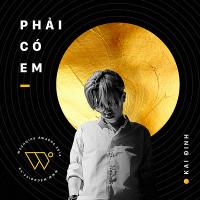Phải Có Em (Single) - Kai Đinh