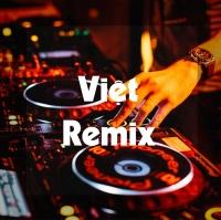 Những Bài Hát Việt Remix Gây Nghiện