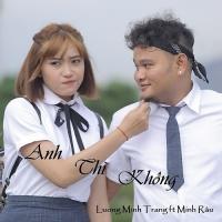 Anh Thì Không (Yêu Ư Để Sau OST) (Single) - Lương Minh Trang