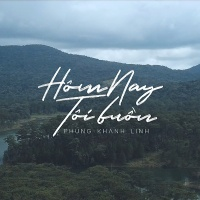 Hôm Nay Tôi Buồn (EDM Version) (Single) - Phùng Khánh Linh, D.A.