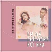 Em Đã Chủ Động Rồi Nha (Single) - Như, Phạm Hồng Phước