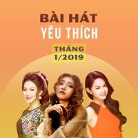 Những Bài Hát Được Yêu Thích Nhất Tháng 01/2019 - Various Artists