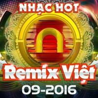Nhạc Việt Remix Hot Tháng 09/2016 - Various Artists