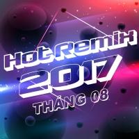 Nhạc Việt Remix Hot Tháng 08/2017 - Various Artists