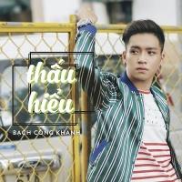 Thấu Hiểu (Single) - Bạch Công Khanh