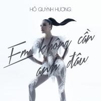 Em Không Cần Anh Đâu (Single) - Hồ Quỳnh Hương