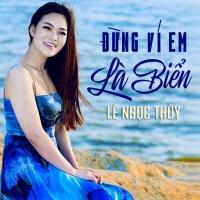 Đừng Ví Em Là Biển (Single) - Lê Ngọc Thúy