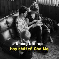 Những Bài Rap Hay Nhất Về Cha Mẹ - Various Artists