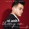 Vô Cùng (Vì Anh Thương Em) (Single) - Phan Duy Anh