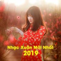 Nhạc Xuân Mới Nhất 2019 - Various Artists