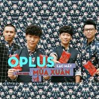 Liên Khúc Lạc Mất Mùa Xuân, Lắng Nghe Mùa Xuân Về (Single) - OPlus